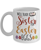 Personal creations gifts easter mugs - Will trade sister for Easter Eggs - White Porcelain Coffee Mug Cute Ceramic Cup 11 oz