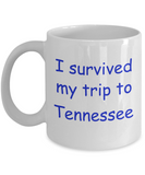 Tennessee mugs souvenirs , I survived my trip to Tennessee - White Coffee Mug Tea Cup 11 oz Gift
