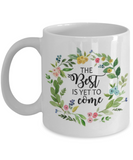 Bible verse mugs for women , The best is yet to come - White Coffee Mug Porcelain Tea Cup 11 oz - Great Gift