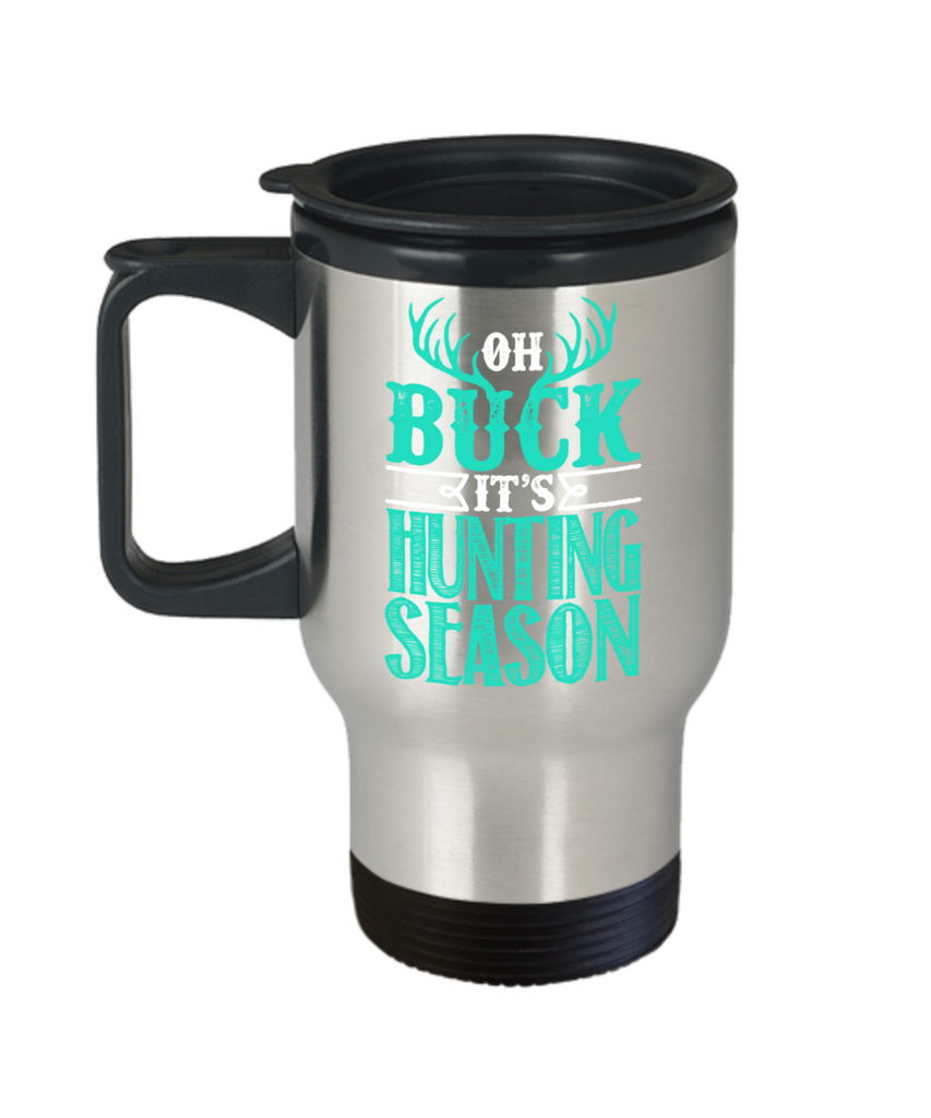 Deer Lovers Mugs , Oh buck It's hunting season - Stainless Steel Travel Insulated Tumblers Mug 14 oz - Great Gift
