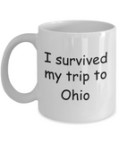 Ohio mugs souvenirs , I survived my trip to Ohio - White Coffee Mug Tea Cup 11 oz Gift