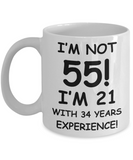 55th birthday mug gifts , I'm not 55, I'm 21 with 34 Years Experience - White Coffee Mug Tea Cup 11 oz Gift