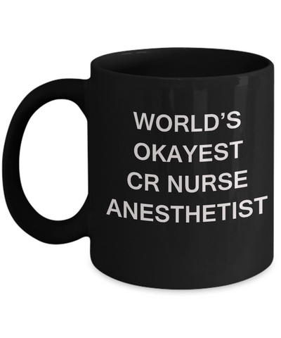 World's Okayest Certified Registered Nurse Anesthetist - Porcelain Black coffee mugs 11 oz