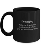 Debugging Black Mugs - Funny Christmas Kids Gifts - Black coffee mugs 11 oz
