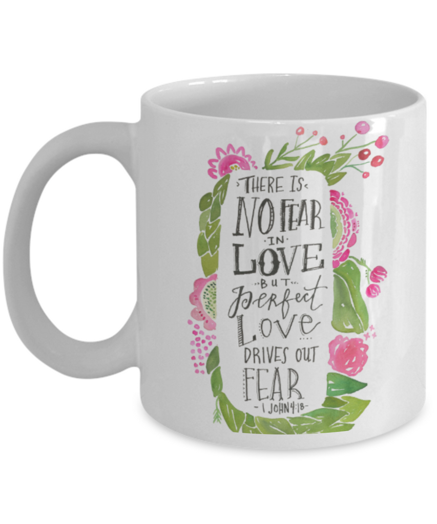 Religious coffee mugs , There is no fear in love  - White Coffee Mug Tea Cup 11 oz Gift
