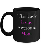Mother's day gifts - This Lady Is One Awesome Mom Coffee Mug Black coffee mugs 11 oz