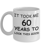 60th birthday gifts for men/women, Birthday Gift Mugs - It took me 60 years to look this good - Best 60th Birthday Gifts for family Ceramic Cup White, Funny Mugs Gift Ideas 11 Oz