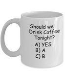 Should we Drink Coffee Tonight 11 OZ Coffee mugs Funny Tea Cups Gift Idea Crazy People