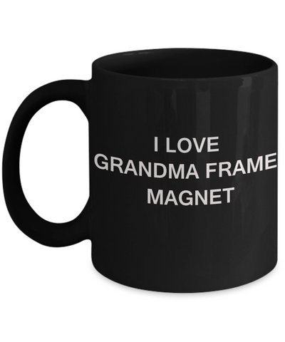I Love Grandma Frame Magnet, Grandma Gifts Mugs- Black Funny Mugs Coffee cups 11 oz