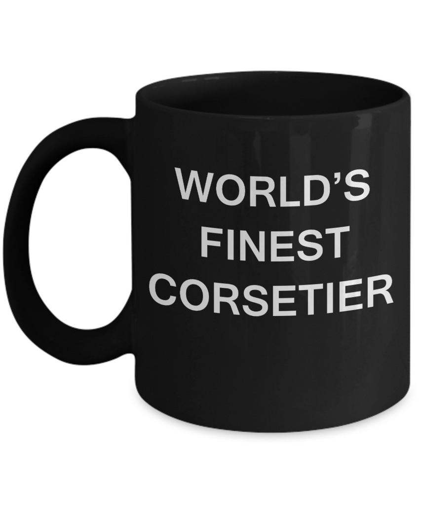 World's Finest Corsetier - Porcelain Black Funny Coffee Mug 11 OZ Funny Mugs