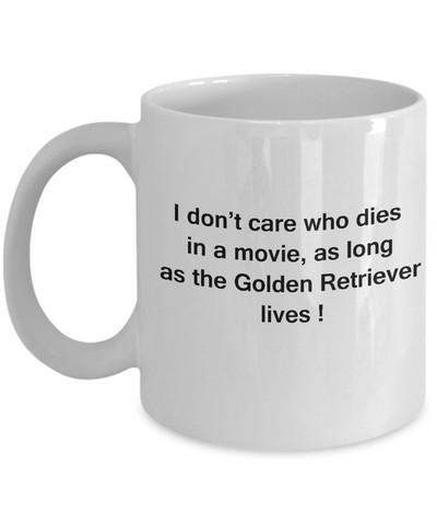 I Don't Care Who Dies, As Long As Golden Retriever Lives -White coffee mugs 11 oz