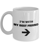 I'm With My Best Friend Right Arrow - Funny Porcelain White Coffee Mug Cute Cool Ceramic Cup, Best Office Tea Mug & Birthday Gag Gifts 11 oz