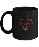 You are so loved Black coffee Mugs - Funny Valentines day Black coffee mugs 11 oz
