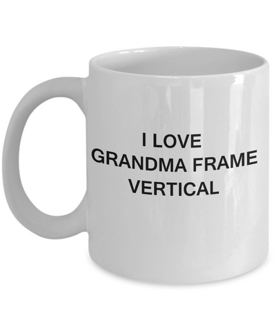 I Love Grandma Frame Vertical, Grandma Gifts Mugs- White Funny Mugs Coffee Cups 11 oz