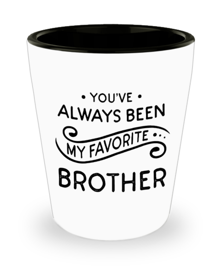 Brother gift mugs, You've always been my favorite Brother - Funny Shot Glass Premium Gifts Ideas