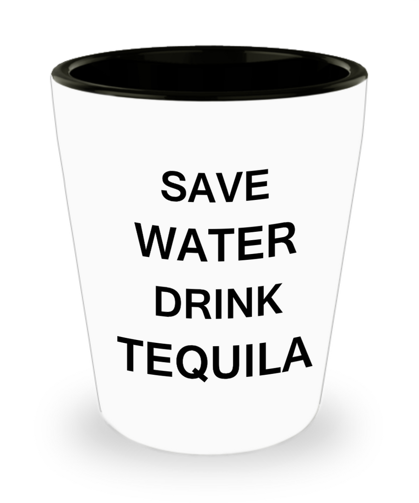 2cl shot glass - Save Water, Drink Tequila - Shot Glass Premium Gifts Ideas