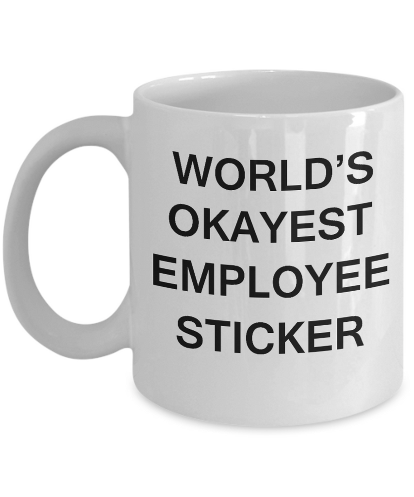 World's Okayest Employee Sticker - Porcelain White Funny Coffee Mug & Coffee Cup Gifts 11 OZ - Funny Inspirational and sarcasm, Gifts Ideas
