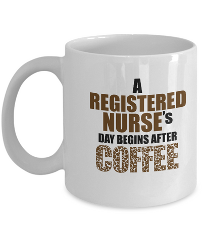 A registered nurse's day begins after coffee special coffee mugs for nurses and doctors - 11 OZ Funny Coffee mugs tea cup Gift Ideas White Coffee mugs