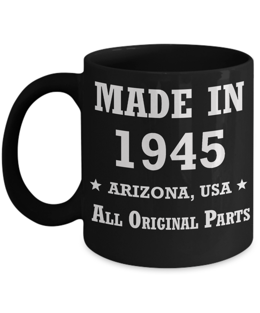 74th birthday gifts for women - Made in 1945 All Original Parts Arizona - Best 74th Birthday Gifts for family Ceramic Cup Black, Funny Mugs Gift Ideas 11 Oz