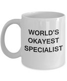 World's Okayest Specialist - White Porcelain Coffee Cup,Premium 11 oz Funny Mugs White coffee cup Gifts Ideas