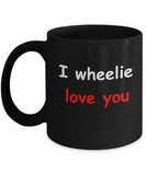 I wheelie like you, I wheelie love you - Black Porcelain Coffee 11 oz