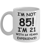 85th birthday mug gifts , I'm not 85, I'm 21 with 64 Years Experience - White Coffee Mug Tea Cup 11 oz Gift