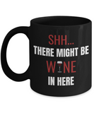 Shh theres wine in here, Shh there might be wine in here - Black Porcelain Coffee 11 oz