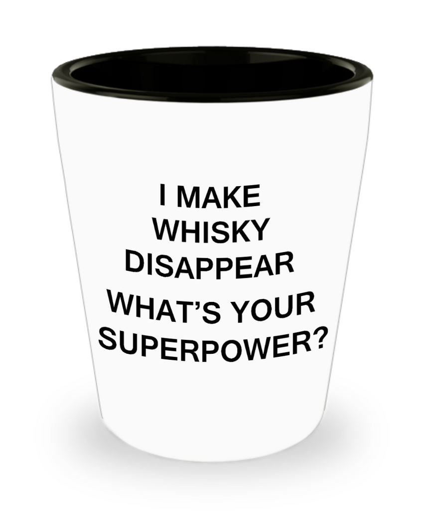 Funny 4.0 shot glass - I Make Whisky Disappear What's Your Superpower - Shot Glass Premium Gifts Ideas