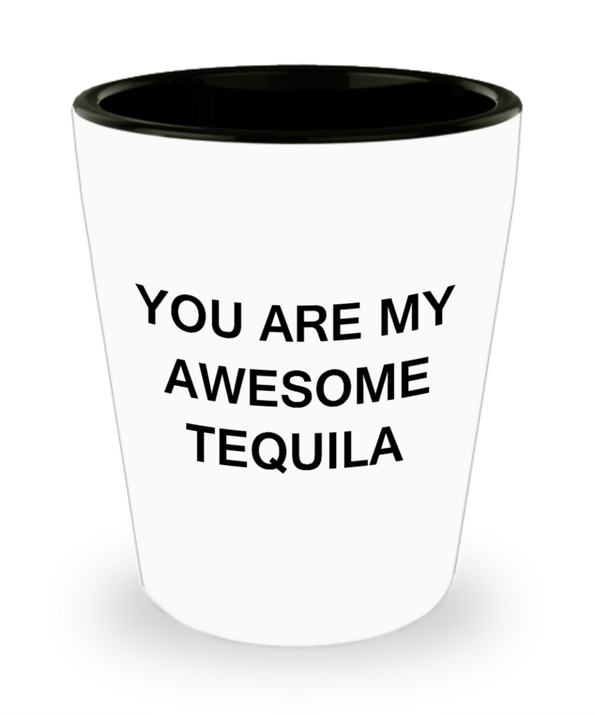 Tequlia shot glasses - You are my Awesome Tequila - Shot Glass Premium Gifts Ideas