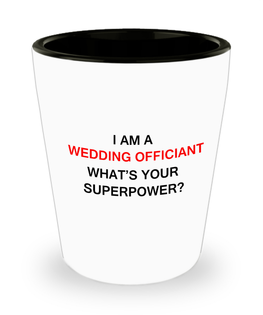 Awesome wedding officiant shot glasses gift - I'm a Wedding Officiant What's Your Superpower - Shot Glass Premium Gifts Ideas