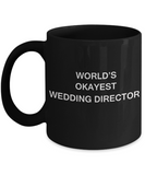 Wedding Director Gifts - World's Okayest Wedding Director - Birthday Gifts Ceramic Cup Black, Funny Mugs Gift Ideas 11 Oz