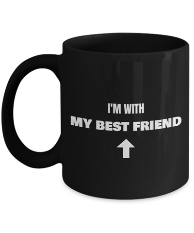 I'm With My Best Friend Up Arrow - Funny Porcelain Black Coffee Black coffee mugs 11 oz
