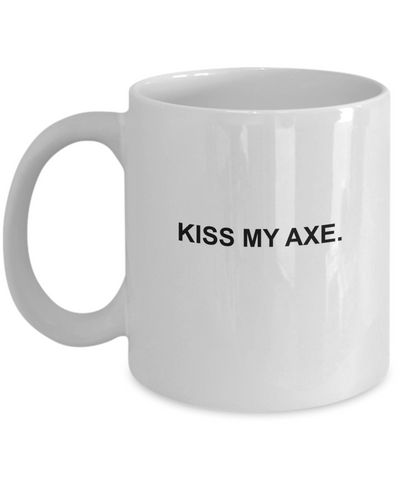 Kiss My Axe coffee mugs - Funny Christmas Gifts - Porcelain White coffee mugs 11 oz