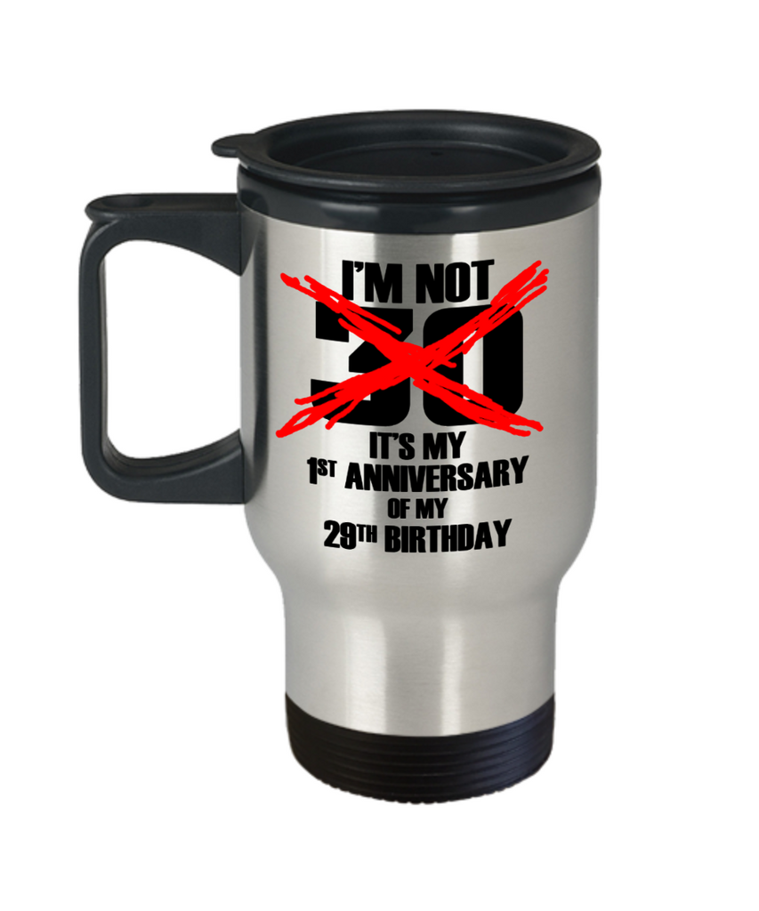 30th birthday mug gifts , I'm not 30, It's my 1st anniversary of my 29th Birthday - Stainless Steel Travel Mug 14 oz Gift