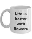 Floristry Mug,Life is better with Flowers-White Coffee Mug 11 oz
