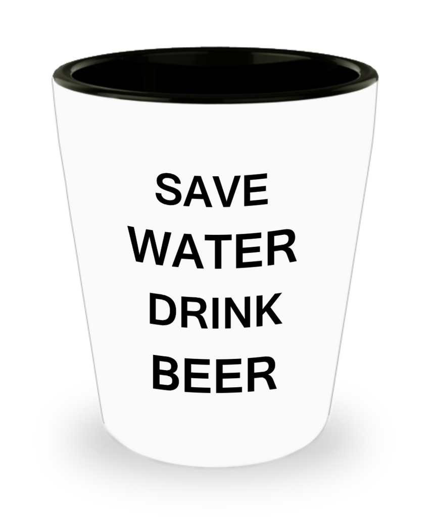 2cl shot glass - Save Water, Drink Beer - Shot Glass Premium Gifts Ideas