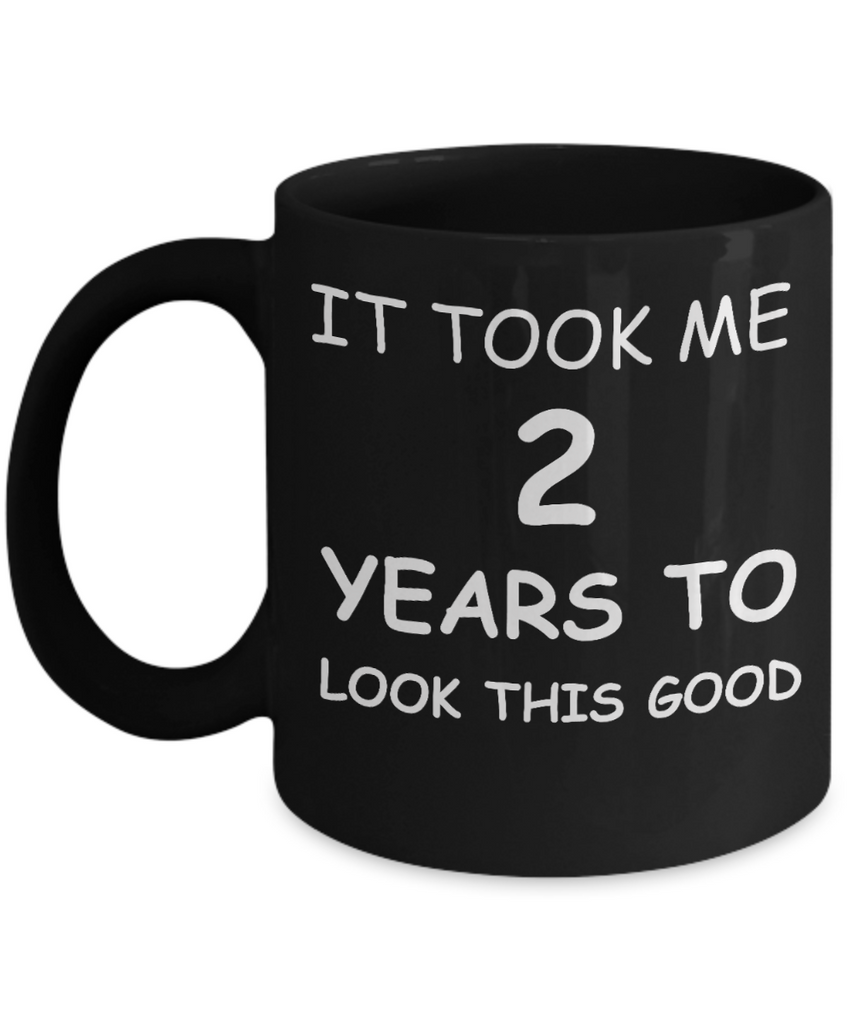 Funny Birthday Coffee Mug, Birthday Gift Mugs - It took me 2 years to look this good - Best 30th Birthday Gifts   for family Ceramic Cup Black, Funny Mugs 11 Oz