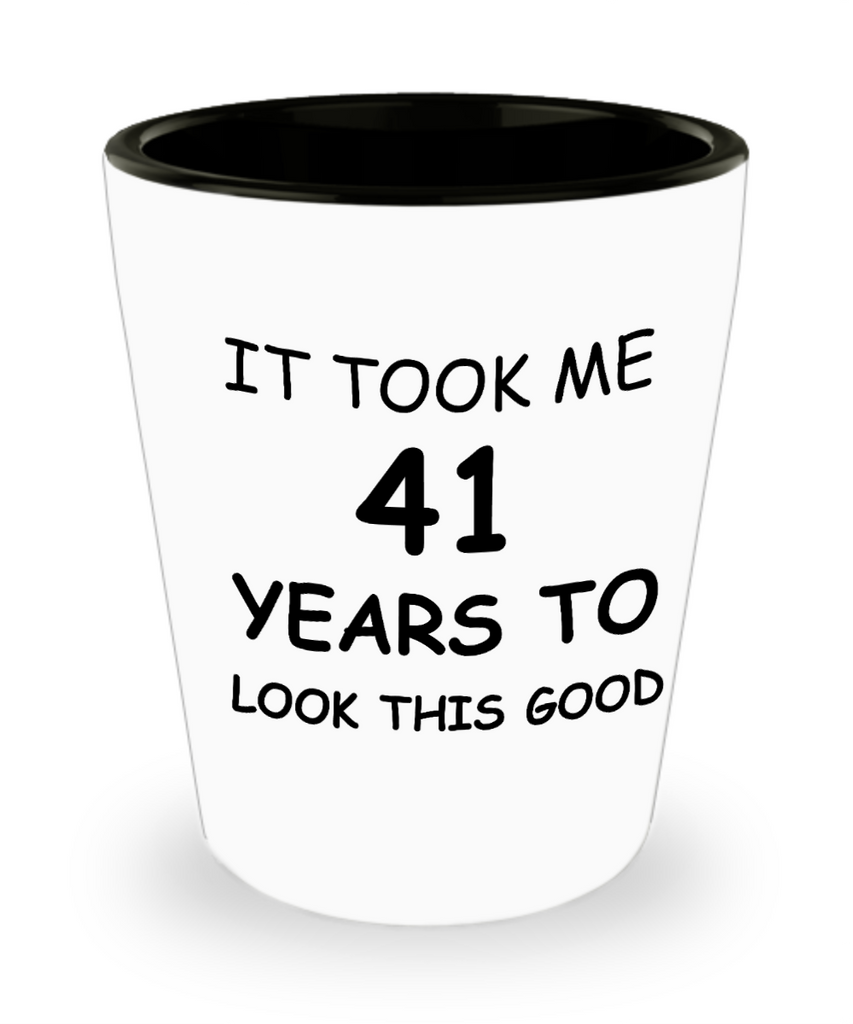 Epresso shot glasses - It Took Me 41 Years To Look This Good - Shot Glass Premium Gifts Ideas