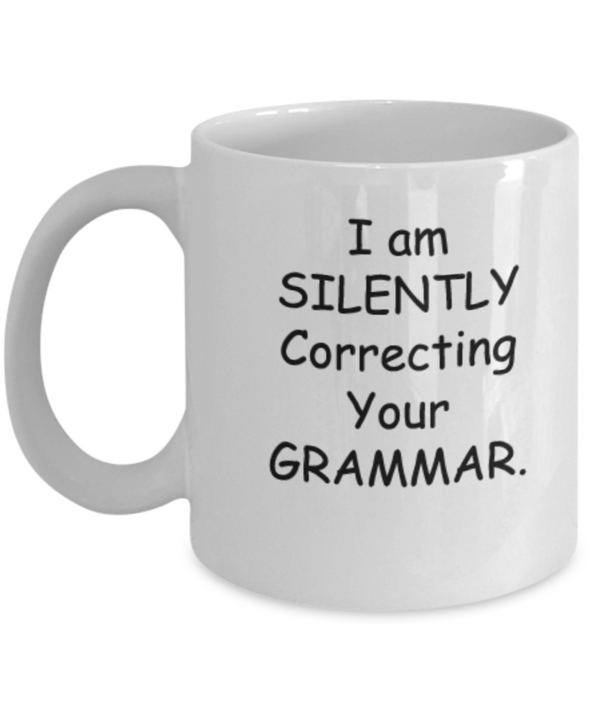 I am Silently correcting Your Grammar 11 OZ Coffee mugs Tea Cups Funny English Quotes People