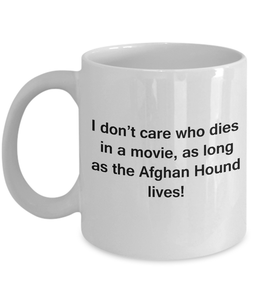 Funny Dog Coffee Mug for Dog Lovers - I Don't Care Who Dies, As Long As Afghan Hound Lives - Ceramic Fun Cute Dog Cup White Coffee Mug, 11 Oz