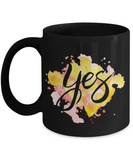 Motivational quote yes  black coffee mugs 11oz