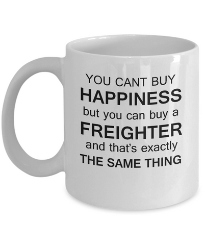 Funny freighter You can't buy happiness but Freighter mugs Coffee Cup Gifts 11 OZ
