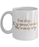 Motivational mugs for women , One day I am gonna make the onions cry - White Coffee Mug Tea Cup 11 oz Gift