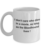 I Don't Care Who Dies, As Long As Bloodhound Lives - White coffee mugs 11 oz