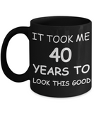 4oth birthday gifts for women- It Took Me 40 Years To Look This Good - Best 40th Birthday Gifts for family Ceramic Cup Black, Funny Mugs Gift Ideas 11 Oz