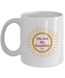 You are my sunshine white mugs - Funny Christmas Gifts -White coffee mugs 11 oz