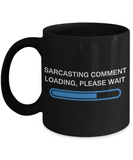 Sarcastic Comment Loading Please Wait Funny Sarcasm Humor Black coffee mugs 11 oz