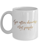 Get well mugs for women , Go after dreams not people - White Coffee Mug Tea Cup 11 oz Gift