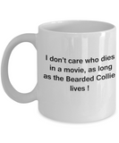 Funny Dog Coffee Mug for Dog Lovers - I Don't Care Who Dies, As Long As Bearded Collie Lives - Ceramic Fun Cute Dog Cup White Coffee Mug, 11 Oz