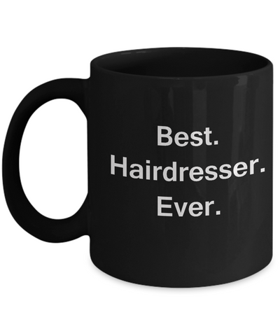 Best Hairdresser Ever Black Mugs - Funny Valentine coffee mugs - Black coffee mugs 11 oz